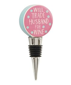 Love this 'Will Trade Husband for Wine' Wine Stopper on #zulily! #zulilyfinds