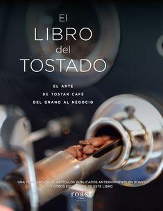 El Libro del Tostado Coffee Lab, Coffee Latte Art, Coffee Barista, Cafe Express, Coffee Shop Branding, Coffee Trailer, How To Make Coffee, Coffee Roasting, Coffee Recipes