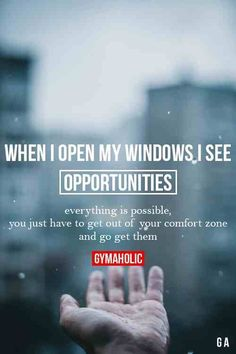 When I Open My Windows I See  Opportunities...