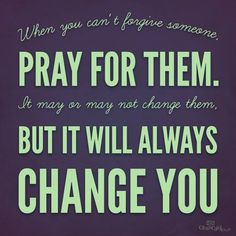 When You Can't Forgive Someone, Pray for Them. #inspirations #faith