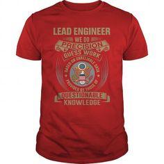 LEAD ENGINEER WE DO PRECISION GUESS WORK KNOWLEDGE T Shirts, Hoodie Sweatshirts
