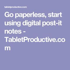 Go paperless, start using digital post-it notes - TabletProductive.com