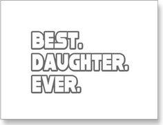 Best. Daughter. Ever.