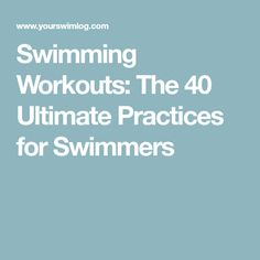 Swimming Workouts: The 40 Ultimate Practices for Swimmers