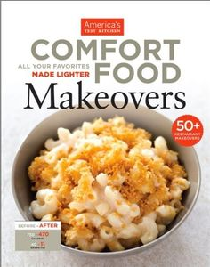 Comfort Food Makeovers: All Your Favorites Made Lighter by America's Test Kitchen Editors