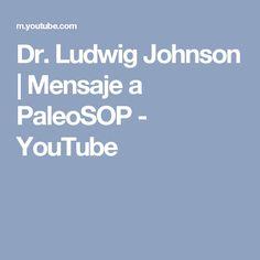 Dr. Ludwig Johnson | Mensaje a PaleoSOP - YouTube