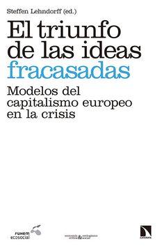 El triunfo de las ideas fracasadas : modelos del capitalismo europeo en la crisis