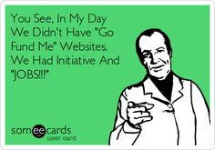 Search results for 'go fund me' Ecards from Free and Funny cards and hilarious Posts | someecards.com