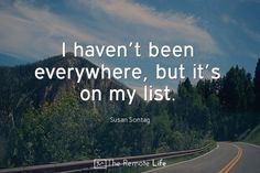 travel quote havent been everywhere but its on my list remote life