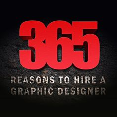 365 Reasons to Hire a Graphic Designer