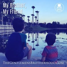 My Brother My Friend | Take this moment to tell your Brother how much you appreciate him. I am fortunate to have an amazing Brother who inspires me to do things with excellence. To see that type of friendship in my own sons fills me with great pride. #brothers #siblings #bigbrother #littlebrother #friends #gentlemen #gratitude #appreciation #thegentsbro #gentleman