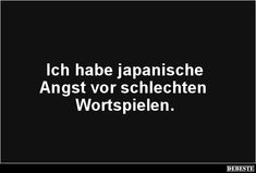 Ich habe japanische Angst vor schlechten Wortspielen. | Lustige Bilder, Sprüche, Witze, echt lustig Funny Messages, Thats The Way, True Stories, Make Me Smile, Hilarious, Lol, Feelings, Memes, Quotes