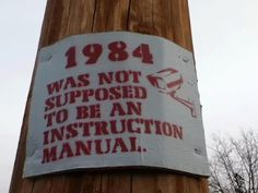 So true. 1984 by George Orwell. If you've never read the book you really should George Orwell, Thing 1, Visual Statements, Thats The Way, Funny Signs, It's Funny, Funny Posts, Funny Shit, Hilarious