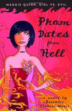 Prom Dates from Hell (Maggie Quinn: Girl vs Evil, Book 1) by Rosemary Clement-Moore. $8.99. Publisher: Delacorte Books for Young Readers (April 22, 2008). Author: Rosemary Clement-Moore. Reading level: Ages 14 and up