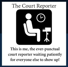 The ever punctual Court Reporter.