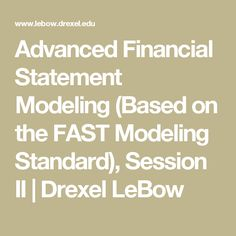 Advanced Financial Statement Modeling (Based on the FAST Modeling Standard), Session II | Drexel LeBow