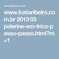 www.katiaribeiro.com.br 2013 03 pelerine-em-trico-passo-passo.html?m=1