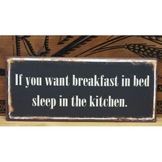 If You Want Breakfast In Bed Sleep In The Kitchen Metal Sign | A Simpler Time