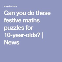 Can you do these festive maths puzzles for 10-year-olds? | News