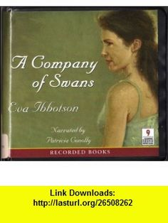 A Company of Swans, narrated by Patricia Connolly, 9 CDs [Complete  Unabridged Audio Work] (9781436115124) Eva Ibbotson, Patricia Conolly , ISBN-10: 1436115124  , ISBN-13: 978-1436115124 ,  , tutorials , pdf , ebook , torrent , downloads , rapidshare , filesonic , hotfile , megaupload , fileserve