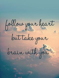 Follow your Heart But Take your Brain with You www.yogaion.com