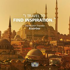 """""""I travel to find inspiration"""""""