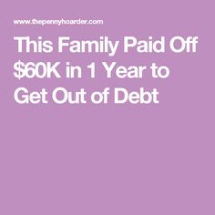 This Family Paid Off $60K in 1 Year to Get Out of Debt