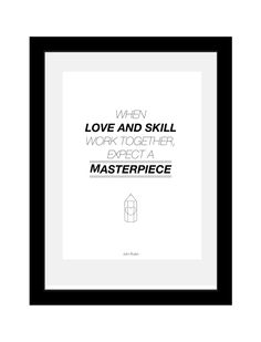 When love and skill work together, expect a masterpiece #motivation #quote #design #poster