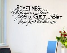 Sometimes On The Way To A Dream You Get Lost And Find A Better One - Quotes Wall Decals