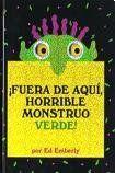 ¡Fuera de aquí, horrible monstruo verde!: Un clásico de la literatura contemporánea que ayuda a los más pequeños a controlar sus miedos (Oceano Travesia) de Ed Emberley, http://www.amazon.es/dp/9707774630/ref=cm_sw_r_pi_dp_R5j9qb0S70W21