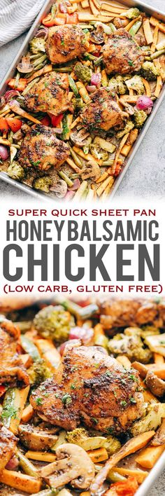 Sheet Pan Honey Balsamic Chicken Thighs with Veggies is perfect for fast and easy weeknight dinners. Baked in a honey balsamic marinade with garlic, paprika, olive oil, oregano and tossed with veggies such as broccoli, mushrooms, sweet potato, onions, mushrooms, beans this recipe is hearty, wholesome, nutritious, gluten free and low carb.