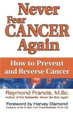 Never Fear Cancer Again: How to Prevent and Reverse Cancer (Never Be); Barley grass powder Curcumin capsules Vitamin C 1000mg Apricot kernels (B17)