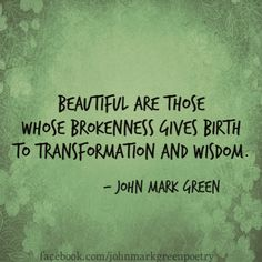 """Birth of the Beautiful"" - positive life quote from John Mark Green"