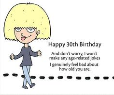 And don't worry, I won't make any age-related jokes. I genuinely feel bad about how old you are. 30th Birthday Meme, Sister Birthday Quotes Funny, Happy 28th Birthday, Happy 30th, Belated Birthday, 30th Birthday Parties, Birthday Wishes, Funny Quotes, Funny Memes