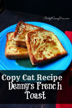 The one and only! Easy to make you already have everything in your kitchen right now! Copy Cat Recipe – Denny's French Toast Recipe