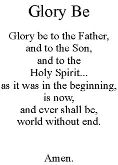 Glory Be Prayer   Each decade of the Rosary is followed by this prayer.