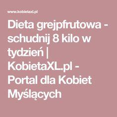 Dieta grejpfrutowa - schudnij 8 kilo w tydzień   KobietaXL.pl - Portal dla Kobiet Myślących Health And Beauty, Portal, Health Fitness, Food, Audi A6, Essen, Meals, Fitness, Yemek