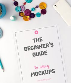 the beginner's guide to using mockups