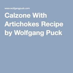 Calzone With Artichokes Recipe by Wolfgang Puck