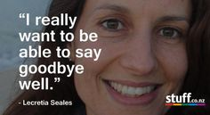 Lecretia Seales (1973–2015) was a New Zealand lawyer and voluntary euthanasia advocate. In 2011 she was diagnosed with a brain tumour. She received brain surgery, chemotherapy and radio therapy but her condition continued to deteriorate. She died June 5 2015 from BRAIN CANCER.