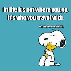 In life it's not where you go, it's who you travel with