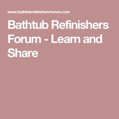 Bathtub Refinishers Forum - Learn and Share
