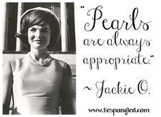 """Pearls are always appropriate."" Jackie O quote #pearls #quote #jewelry"