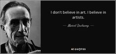 """Discover Marcel Duchamp famous and rare quotes. Share Marcel Duchamp quotations about art, chess and painting. """"I don't believe in art. I believe in..."""""""