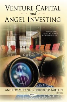 Venture Capital and Angel Investing (Business Issues, Competition and Entrepreneurship)