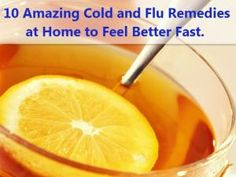 10 Amazing Cold and Flu Remedies at Home to Feel Better Fast. This cold and flu remedies at home is cheap, effective and help you feel better fast... by sherrie