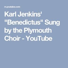 "Karl Jenkins' ""Benedictus"" Sung by the Plymouth Choir - YouTube"