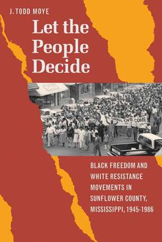 Let the People Decide: Freedom and White Resistance Movements in Sunflower County, Mississippi, 1945-1986