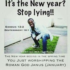 The REAL New Year according to the Bible is in SPRING NOT in the middle of the DEAD winter one sec after another. Wake tour dumb ass up. Satan the devil fools the whole World WITH LIES. #HebrewIsraelites spreading TRUTH.
