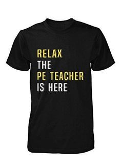 Relax The Pe Teacher Is Here. Cool Gift - Unisex Tshirt Black Adult M
